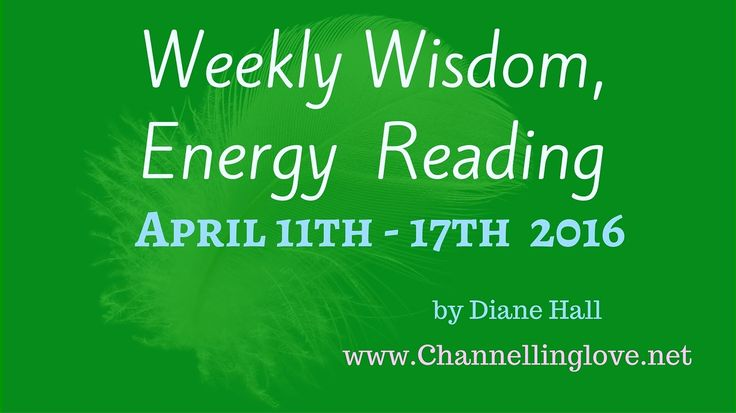 Weekly Wisdom Universal Energy Reading ~ April 11-17 2016