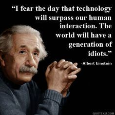 i fear the day that technology will surpass our human interaction - Google Search