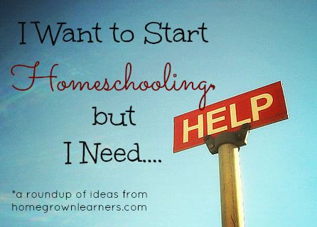 Homegrown Learners - Home - How to Start Homeschooling: A Roundup of Ideas