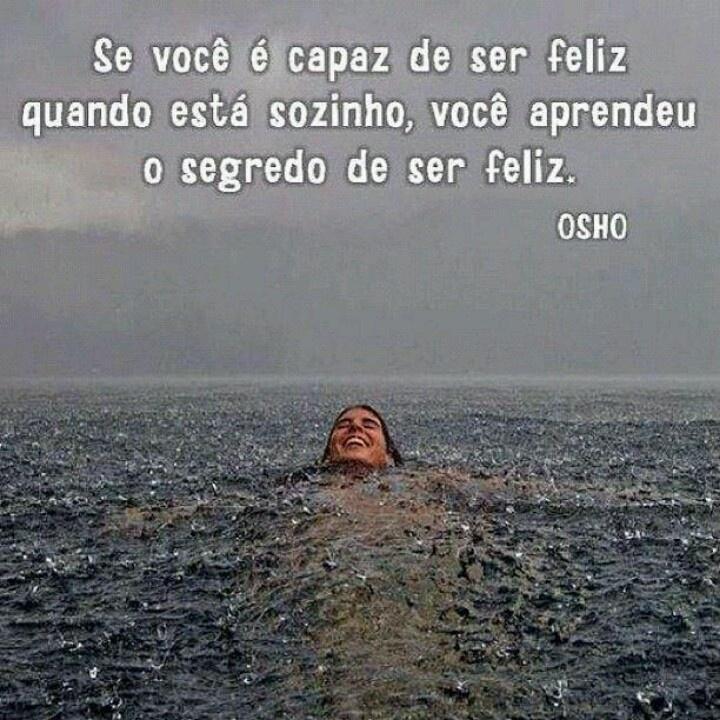 Se você é capaz de ser feliz quando está sozinho, você aprendeu o segredo de ser feliz. #Osho #Felicidade