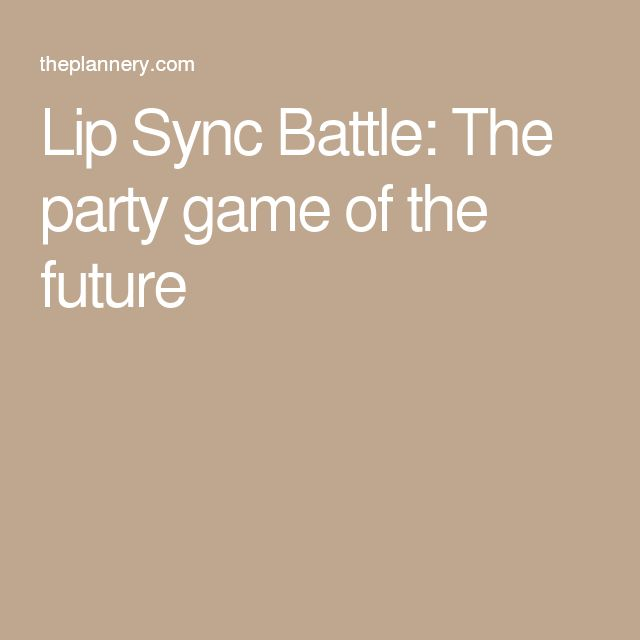 Lip Sync Battle: The party game of the future                                                                                                                                                                                 More