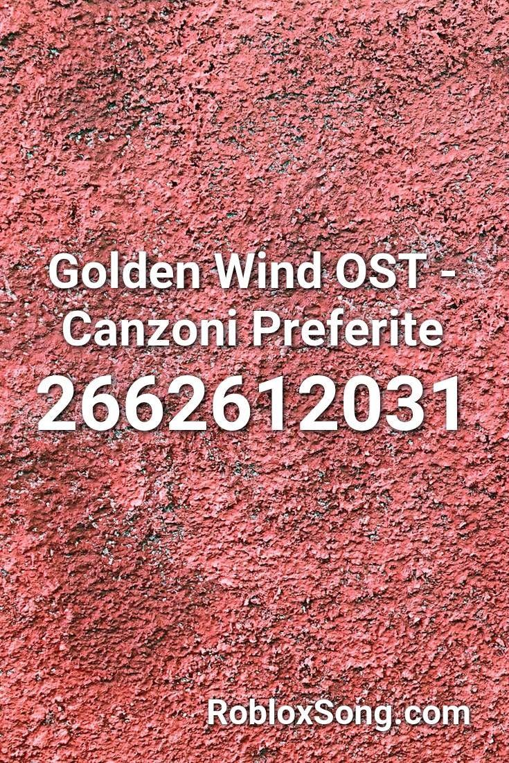 Golden Wind Ost Canzoni Preferite Roblox Id Roblox Music Codes