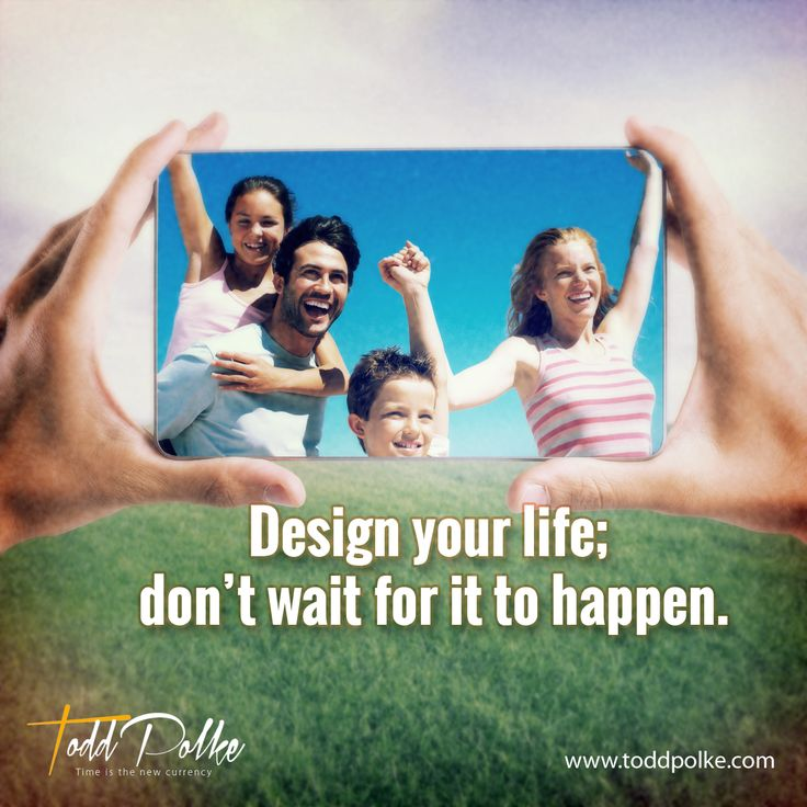 Design Your Life: Don't Wait for it to Happen.