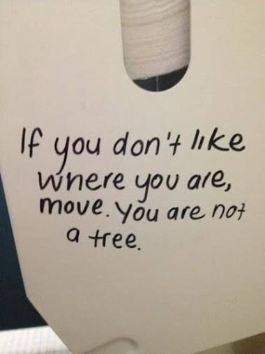 If you don't like where you are, move. You are not a tree. #quote #truth #keepmoving