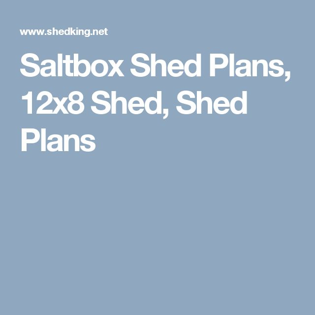 Saltbox Shed Plans, 12x8 Shed, Shed Plans