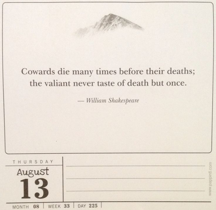 cowards die many times before death William shakespeare — 'cowards die many times before their deaths the  valiant never taste of death but once of all the wonders that i yet have heard.