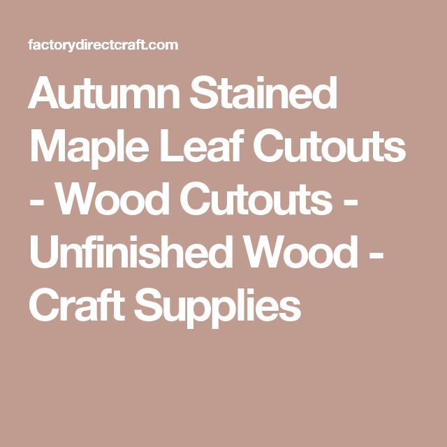 Autumn Stained Maple Leaf Cutouts - Wood Cutouts - Unfinished Wood - Craft Supplies