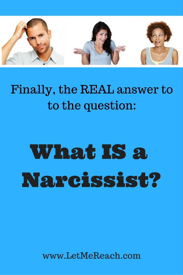 No need to scour the internet any longer.  This is THE definitive definition of a Narcissist.