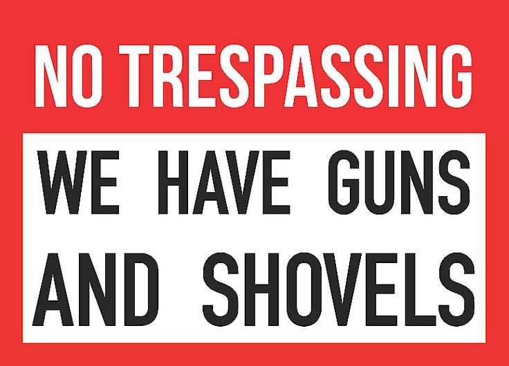 """NO TRESPASSING - We Have Guns And Shovels"" Trespassing Sign"