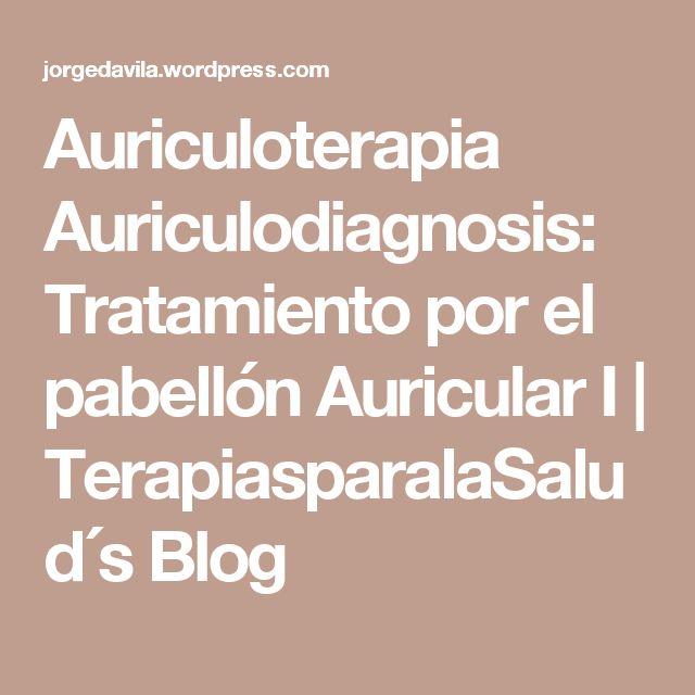 Auriculoterapia Auriculodiagnosis: Tratamiento por el pabellón Auricular I | TerapiasparalaSalud´s Blog