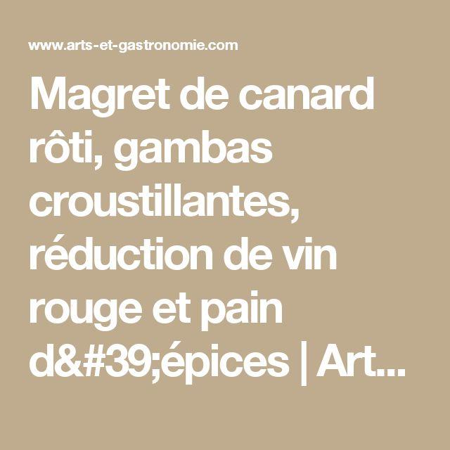 Magret de canard rôti, gambas croustillantes, réduction de vin rouge et pain d'épices   Arts & Gastronomie