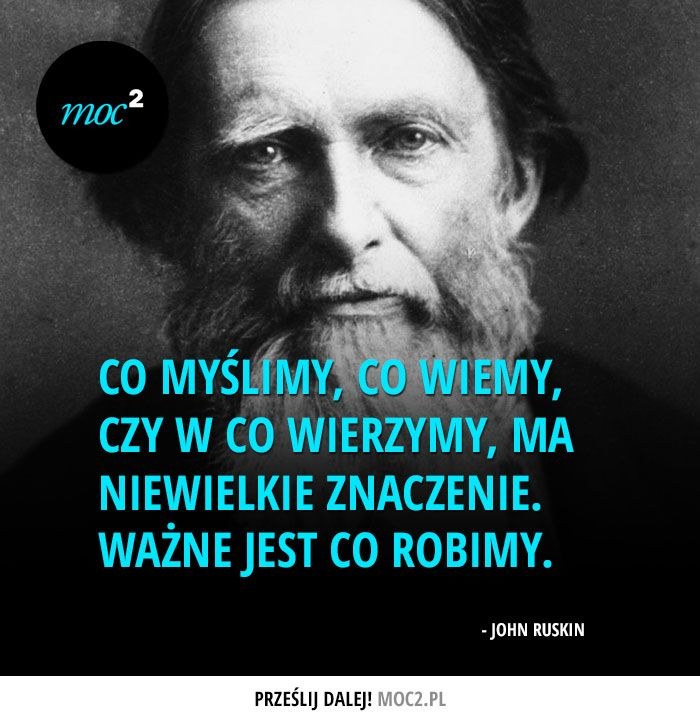 #cytaty #motywacja #motywatory #moc2 #JohnRuskin