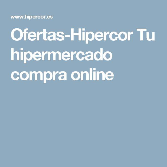 Ofertas-Hipercor Tu hipermercado compra online