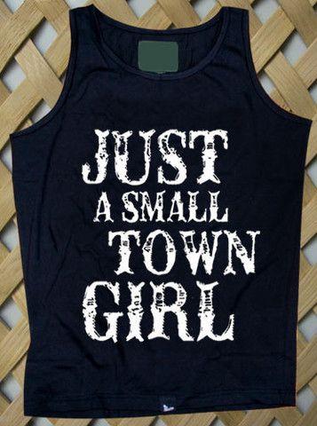 Just A Small Town Girl Tank top #tanktop #tank #top #tanks #tops #clothing #cloth #topsandtee