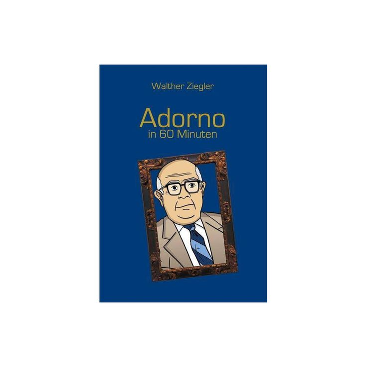 Adorno in 60 Minuten – by Walther Ziegler (Paperback) – Target