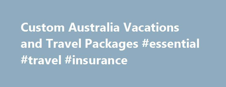 Custom Australia Vacations and Travel Packages #essential #travel #insurance http://travel.remmont.com/custom-australia-vacations-and-travel-packages-essential-travel-insurance/  #australia travel # Australia Vacations We customize Australia Vacations for people like you every day! People from all over the world choose Australia vacations to capture the Aussie essence of our vast continent – a land of drastic contrasts and wonders. Travel Down Under and experience our unique Australian…