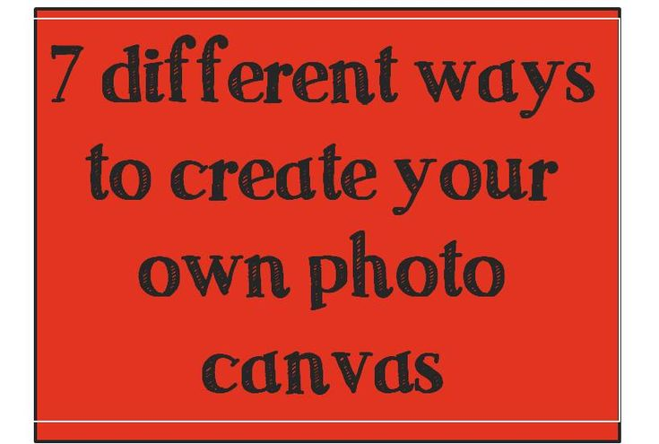 7 Different ways to create your own photo canvas