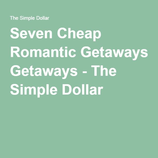 Seven Cheap Romantic Getaways - The Simple Dollar