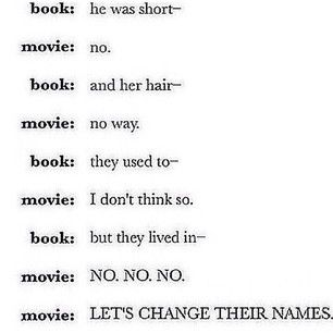 Book vs Movie... This is the reason I'm going to be a film maker. I want movies made from books done right for once.