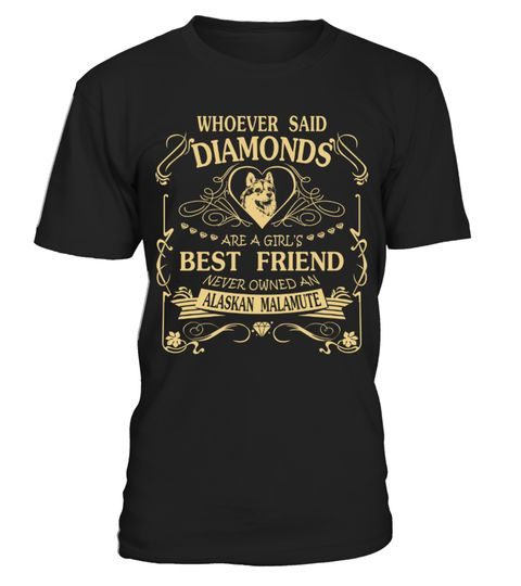 # Alaskan Malamute Diamond Best Friend Funny Gift T-shirt for Christmas .  Shirts says Whoever said Diamonds are a Girl Best Friend never owned an Alaskan Malamute. Cute gift shirt for you.HOW TO ORDER:1. Select the style and color you want:2. Click Reserve it now3. Select size and quantity4. Enter shipping and billing information5. Done! Simple as that!TIPS: Buy 2 or more to save shipping cost!This is printable if you purchase only one piece. so dont worry, you will get yours.Guaranteed…