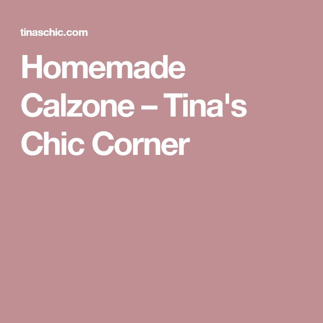 Homemade Calzone – Tina's Chic Corner