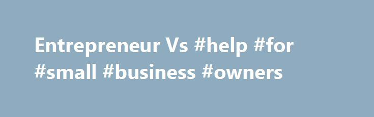Entrepreneur Vs #help #for #small #business #owners http://michigan.nef2.com/entrepreneur-vs-help-for-small-business-owners/  # Entrepreneur Vs. Small Business Owner, Defined An Entrepreneur is an individual who starts and runs a business with limited resources and planning, taking account of all the risks and rewards of his or her business venture. The business idea is usually a new innovation, product or service, rather than an existing business model . Such entrepreneurial ventures target…
