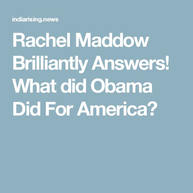 Rachel Maddow Brilliantly Answers! What did Obama Did For America?