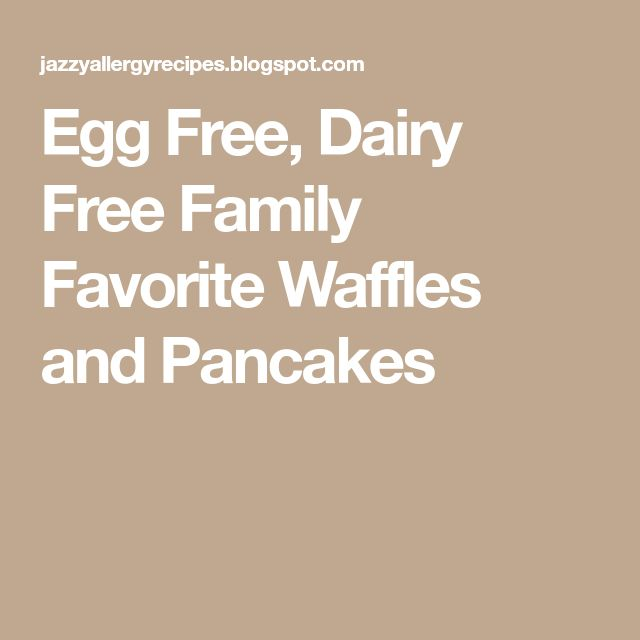 Egg Free, Dairy Free Family Favorite Waffles and Pancakes