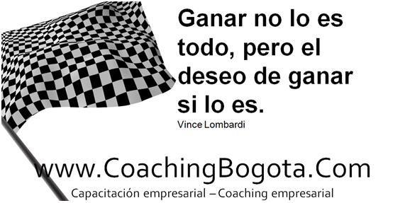 Ganar no lo es todo, pero el deseo de ganar si lo es. Vince Lombardi   Coaching Bogota  www.CoachingBogota.Com