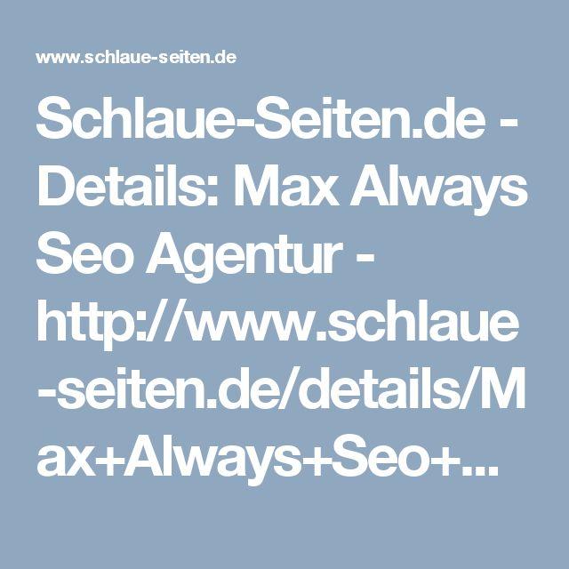 Schlaue-Seiten.de - Details: Max Always Seo Agentur - http://www.schlaue-seiten.de/details/Max+Always+Seo+Agentur/209545