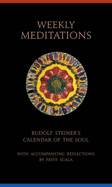 "Weekly Meditations: Rudolf Steiner's """"Calendar of the Soul"""" with Accompanying Reflections"