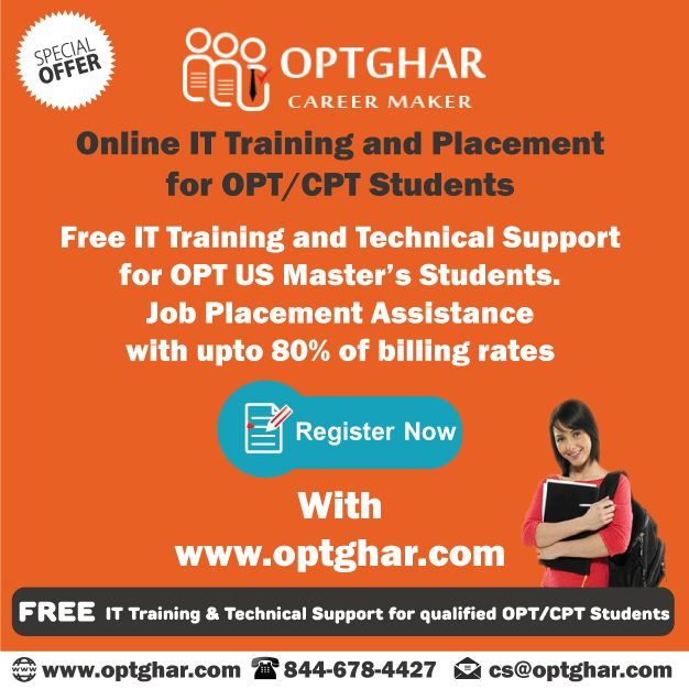 OPTGhar offers comprehensive OPT, CPT training and placement program in the US. We also offer OPT internships that give an edge to students' resumes while they are looking for main stream Optional Practical Training jobs.  Link for Registration: http://www.optghar.com/jobseekerregister?shw=jst  call us:844-678-4427(844-OPTGHAR) mail us:cs@optghar.com