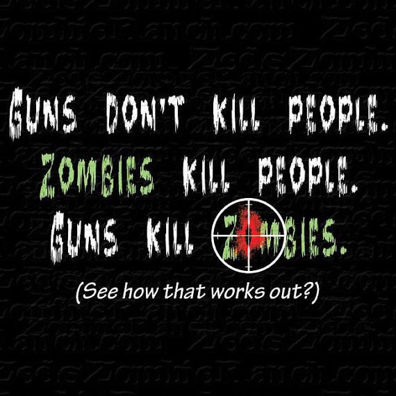 Zombie Shirt  Guns Dont Kill People TShirt by zedszombieranch, $20.00 Need to get this for Cody to replace the one that got lost when he moved back home.