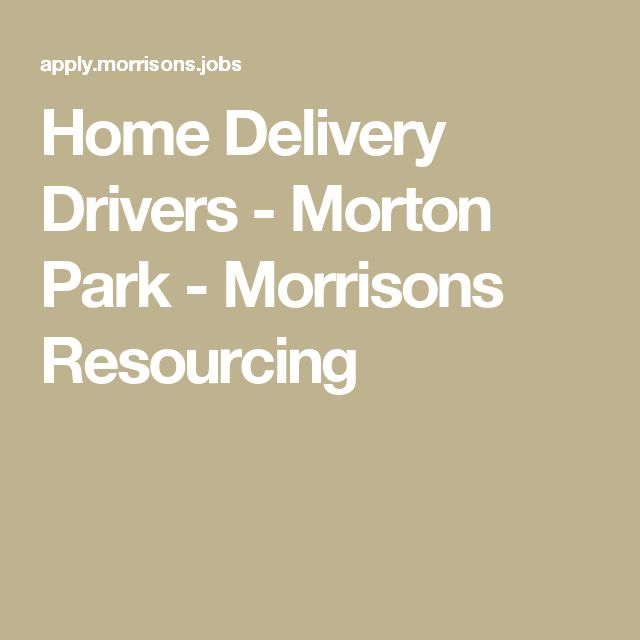 Home Delivery Drivers - Morton Park - Morrisons Resourcing