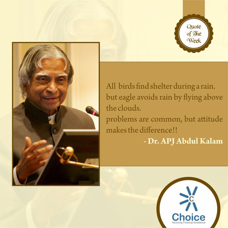 #ChoiceBroking #Quote of The Week: All birds find shelter during a rain but eagle avoids rain by flying above the clouds. Problems are common, but attitude makes the difference!! - Dr. APJ Abdul Kalam.