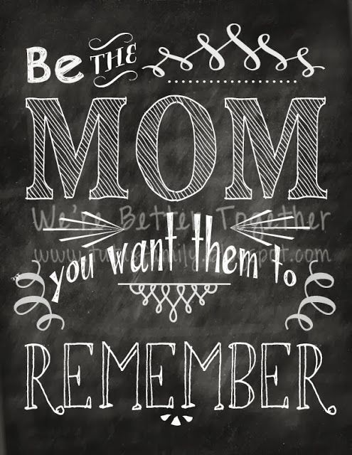 Be the mom you want them to remember:  a need to tattoo this on my arm to help me get through homework and music practices!