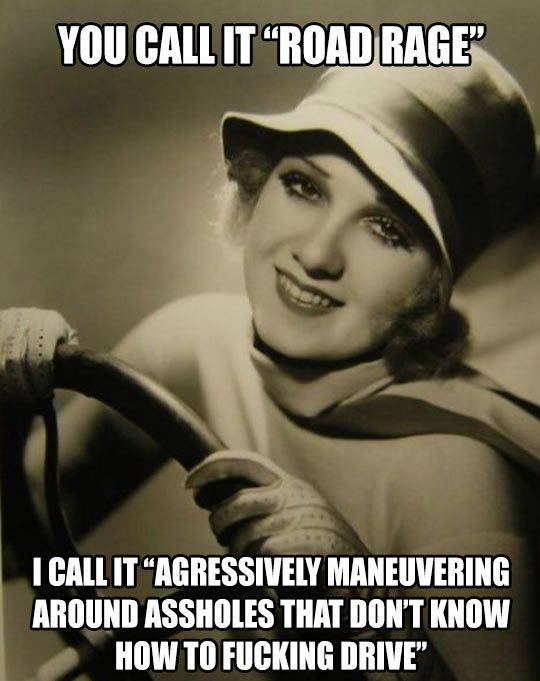 Road rage nicely summed up! And that is totally what I do when I'm driving by myself :)