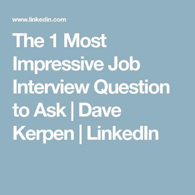 The 1 Most Impressive Job Interview Question to Ask | Dave Kerpen | LinkedIn