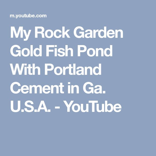 My Rock Garden Gold Fish Pond With Portland Cement in Ga. U.S.A. - YouTube