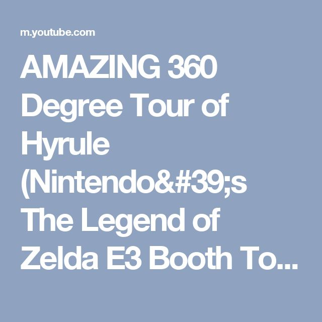 AMAZING 360 Degree Tour of Hyrule (Nintendo's The Legend of Zelda E3 Booth Tour) - YouTube