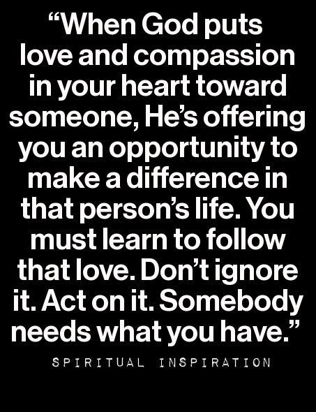 It's always easier to turn the other way instead of showing love and compassion for someone else. When your flesh doesn't want to help, consider it as an act of sin. You will feel a burning in your spirit and the flaming sword of the word piercing you like a hot knife cutting through butter.