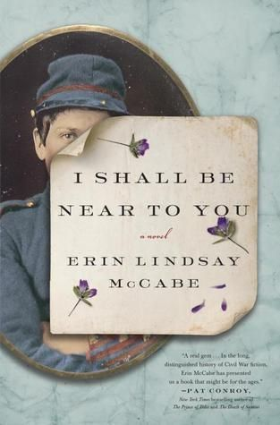 I Shall Be Near to You: A Novel by Erin Lindsay McCabe   ----   {10/29/2014}
