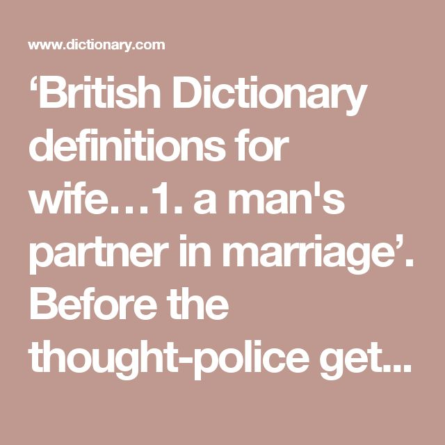 'British Dictionary definitions for wife…1. a man's partner in marriage'. Before the thought-police get to this one!