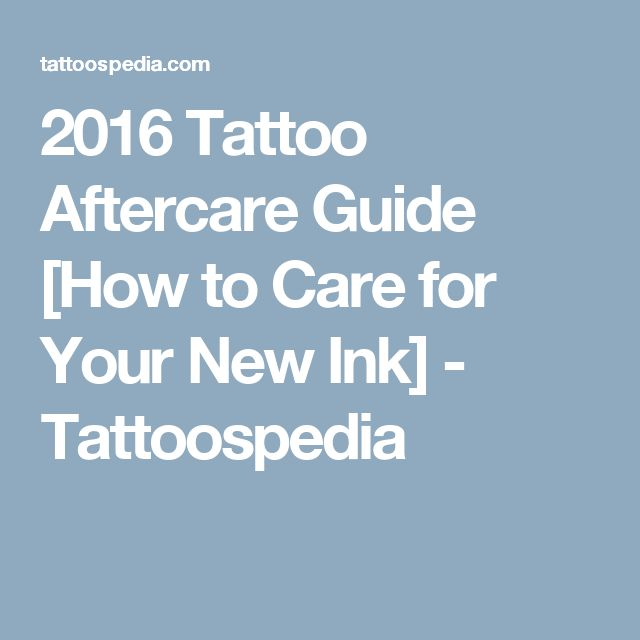 2016 Tattoo Aftercare Guide [How to Care for Your New Ink] - Tattoospedia