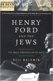 Henry Ford's Publications on Jews - Professor Jonathan Sarna (Brandeis University) talked about how industrialist Henry Ford founded and supported a newspaper that published anti-Semitic articles. – To watch 11/3/14 95-minute video, click http://www.c-span.org/video/?322268-1/discussion-henry-fords-publications-jews