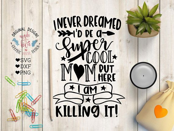 Momlife svg file and Printable, I never dreamed I'd be a super cool mom Cut File available in SVG, DXF, PNG.