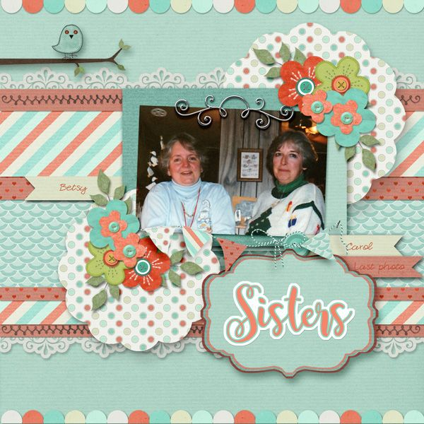 Sisters by Betsyfru. Kit: Paper Meadow by Meryl Bartho http://scrapbird.com/designers-c-73/k-m-c-73_516/meryl-bartho-c-73_516_522/paper-flower-meadow-kit-p-17873.html Template by Janet