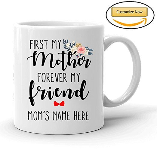 Custom Mom / Mother Gift, First my Mother ¨C Forever my Friend, Inspirational Coffee Cup With Love Quote From Daughter, Great Gift for Mothers's Day, Birthday Christmas Gift for Grandma Wife Step Mom
