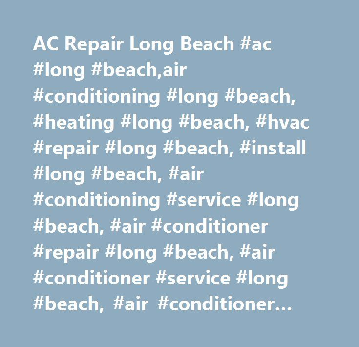 AC Repair Long Beach #ac #long #beach,air #conditioning #long #beach, #heating #long #beach, #hvac #repair #long #beach, #install #long #beach, #air #conditioning #service #long #beach, #air #conditioner #repair #long #beach, #air #conditioner #service #long #beach, #air #conditioner #contractors #long #beach…