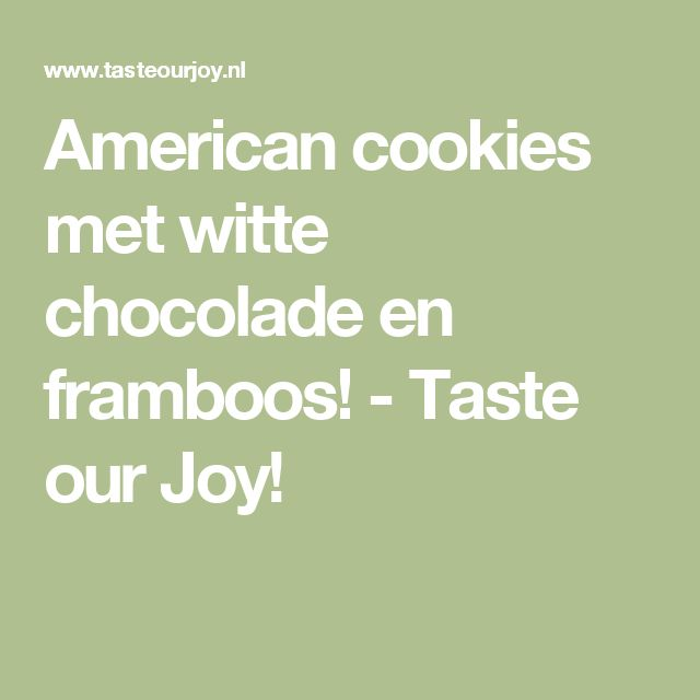 American cookies met witte chocolade en framboos! - Taste our Joy!